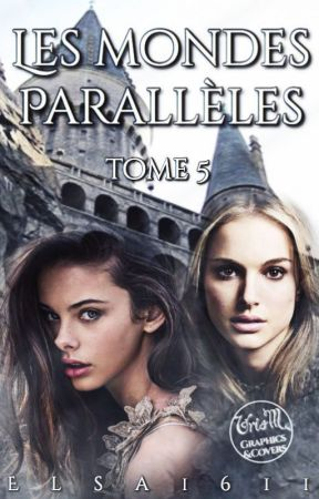 LES MONDES PARALLELES - Livre 5 (Hp) by Elsa1611