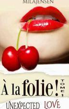 Unexpected Love T1 : À la folie ! [Sous Contrat] by MilaJensen