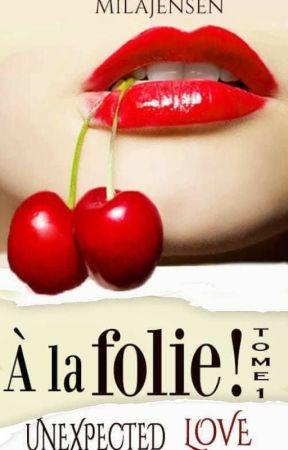 Unexpected Love T1 : À la folie ! by Mila5Jensen