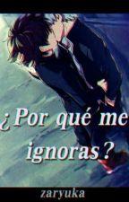 ¿Por qué me ignoras? 《katsudeku》 by Zaryuka