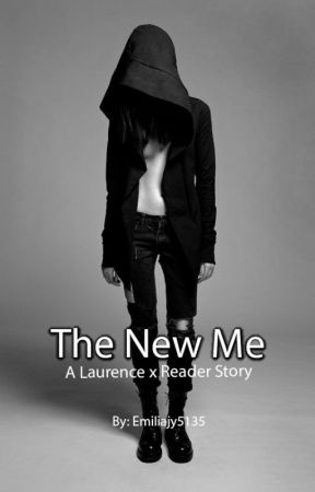 The New Me {Laurence x Reader} by Emiliajy5135