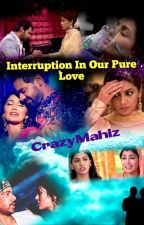 Interruption In Our Pure Love (Completed) - Abhigya 5 shots By CrazyMahiz.. by crazymahiz