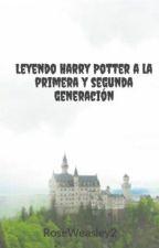 Leyendo Harry Potter a la primera y segunda generación by RoseWeasley2