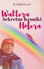 Sekretne Kroniki Waltera Hofera by DeadlyAwkward