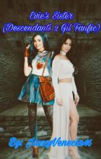Evie's Sister (Descendants Gil Fanfiction) *COMPLETED* by JazzyVenecia46