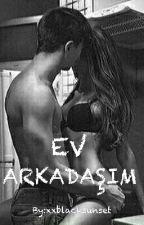 Ev Arkadaşım (+18) by xxblacksunset