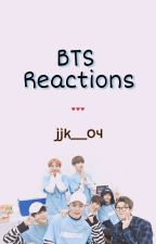 BTS Reactions [Slow Updates]  by jjk__04