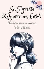 Sr Agreste... ¿Quiere un beso? |Adrinette Fanfiction| by TheDreamyLadybug