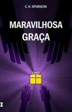 Maravilhosa Graça - C.H Spurgeon by Estephani96941