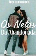 Os Netos De Abandonada by IrisFernandes01