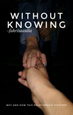 WITHOUT KNOWING by fahrisaaulia