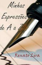 Minhas Expressões de A a Z by RenatoLira4