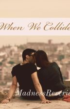 When We Collide (Temporarily On Hold) by MadnessReverie