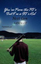 You're From the 70's But I'm a 90's Kid (The Sandlot Next Generation) by FandomLuv