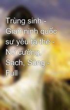 Trùng sinh - Gian nịnh quốc sư yêu tà thê - Nữ cường, Sạch, Sủng - Full by loihuatrongmua