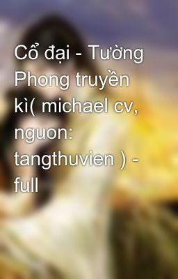 Cổ đại - Tường Phong truyền kì( michael cv, nguon: tangthuvien ) - full