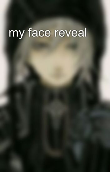 my face reveal 😒