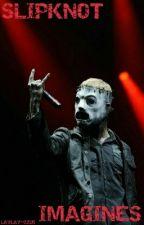 Slipknot Imagines! 🐐 by LayLay-221B