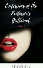 Confessions Of The Professor's Girlfriend (Book 2) by MissCorsino