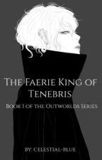 The Faerie King of Tenebris - Book I by celestial-blue