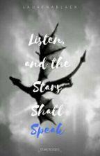 Listen, And The Stars Shall Speak by LaurenABlack