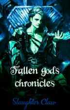Fallen God's Chronicles|Vol 1| by SlaughterClaw