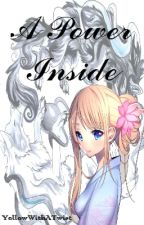 A Power Inside (Naruto Fanfiction) by YellowWithATwist