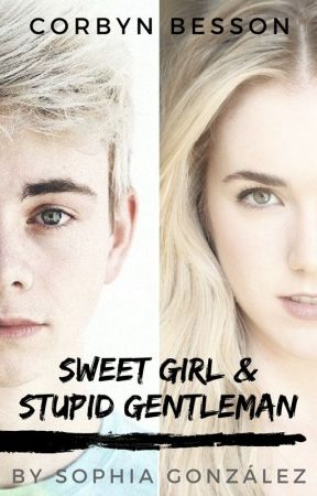 Sweet Girl & Stupid Gentleman/Corbyn Besson|TERMINADA| by SophiaGG_