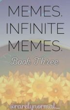 Memes. Infinite memes. <Book 3> [COMPLETED] by rarelynormal_