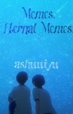 Memes. Eternal memes. <Book 4> by -saibota-