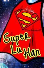 Super Lu Han || HunHan  by MitcheKiller117