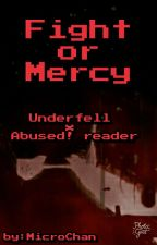 Fight or Mercy [Underfell x Abused! Reader]  by MicroChan