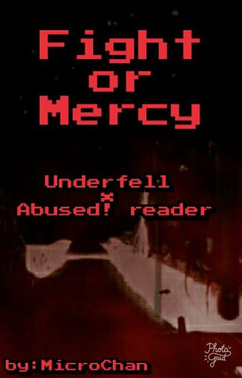 Fight or Mercy [Underfell x Abused! Reader] - banana child