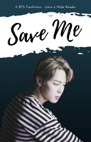 Save Me - Jimin x Male! Reader - BTS FANFICTION - Hashmellow - Wattpad