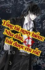 Tổng tài nguy hiểm: Nha đầu, bắt được em rồi! by Tieuthuyethoahong