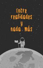 Entre realidades y nada más by MonizeParadise