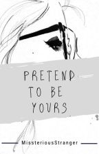 Pretend To Be Yours by MNSPG_Angel