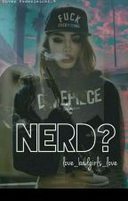 Nerd? by love_badgirls_love