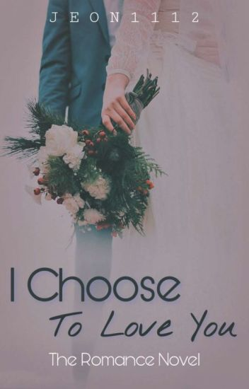 I Choose To Love You •Jungri• [Completed]