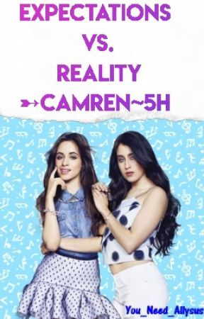 Expectations vs. Reality ➸Camren~5H by You_Need_Allysus