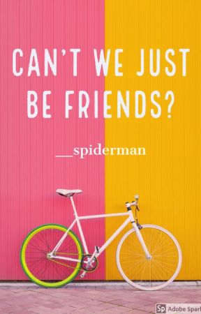 Can't We Just Be Friends? [t.h. social media] by __spiderman