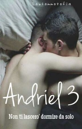 Andriel 3- Non ti lascerò dormire da solo by loutommosofia