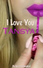 I Love you Tansya by kurcacinakal