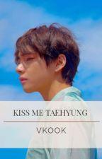Kiss me Taehyung 〰Vkook〰 by JiminiPK