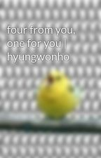 four from you, one for you | hyungwonho by rollingmelon