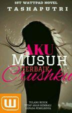 Aku Musuh Terbaik Crushku [COMPLETE] by MissPhilophobia01