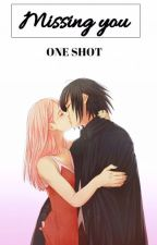 Missing you (SasuSaku) ONE SHOT - smut by HarrysOnlyyAngel
