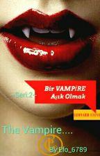 ~Bir Vampire Aşık Olmak 2~ by Efo_6789