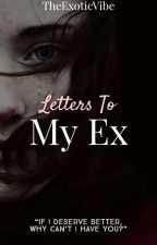 Letters To My Ex √  by TheExoticVibe
