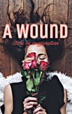 A wound (book #1 of sadending series) by anggiseptian_09